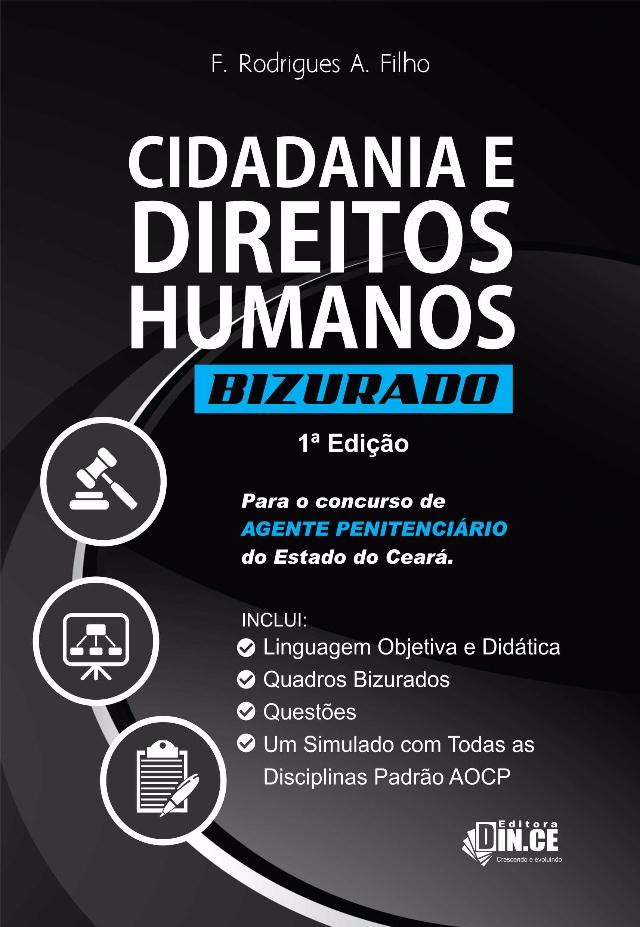 DIREITOS HUMANOS E CIDADANIA BIZURADO - SEJUS - AGENTE PENITENCIÁRIO DO CEARÁ/2017