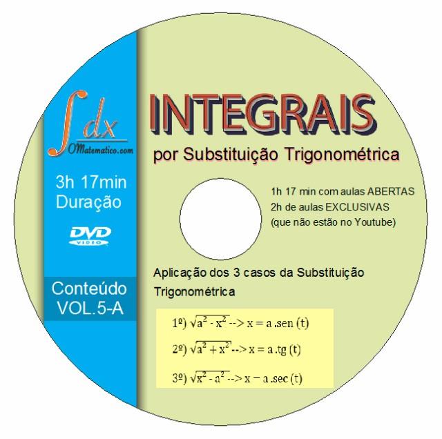 DVD Vol.5-A Integral por Substituição Trigonométrica com 2h aulas exclusivas e 1h17min aulas abertas
