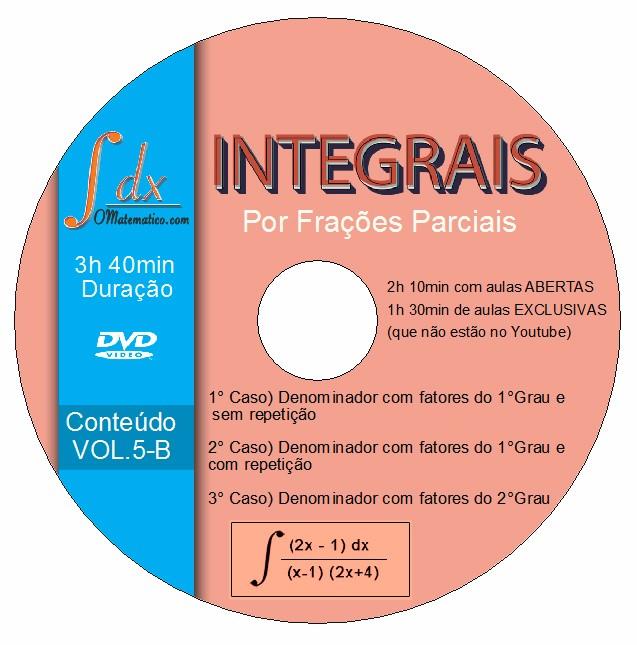 DVD Vol.5-B Integral por Frações Parciais com 1h30min aulas exclusivas e 2h10min aulas abertas