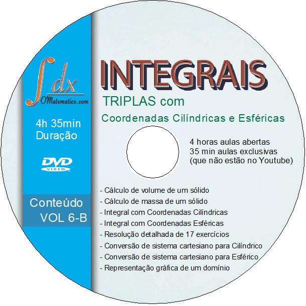 Dvd VOL.6-B-Integrais Triplas Coordenadas Cilíndricas e Esféricas c/35min aula exclusiva e 4h aberta
